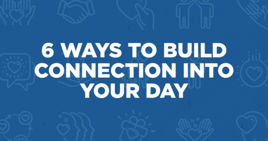 6 Ways to Build Connection Into Your Day