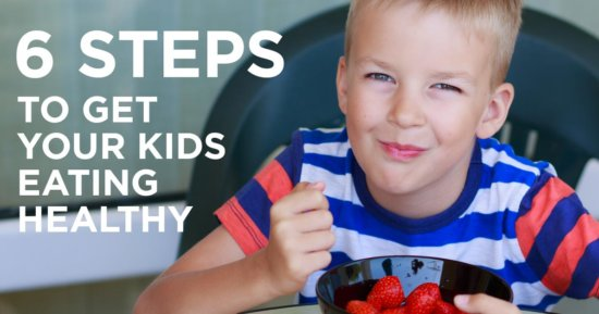 6 Steps to Get Your Kids Eating Healthy