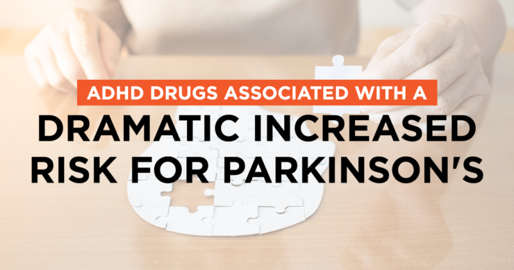 ADHD Drugs Associated with a Dramatic Increased Risk for Parkinson's