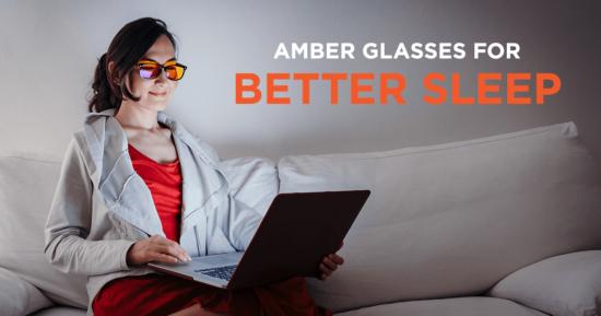 Amber Glasses for Better Sleep