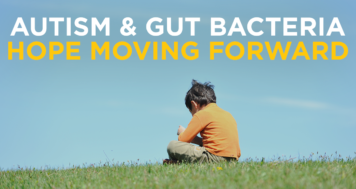 Autism and Gut Bacteria – Hope Moving Forward