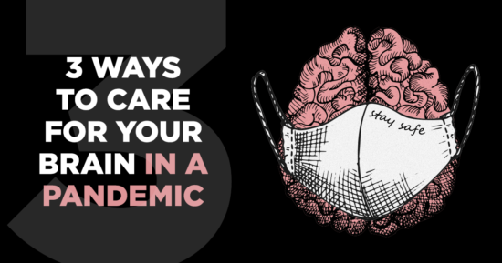 3 Ways to Care for Your Brain in a Pandemic