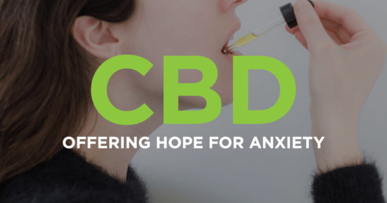 CBD – Offering Hope for Anxiety