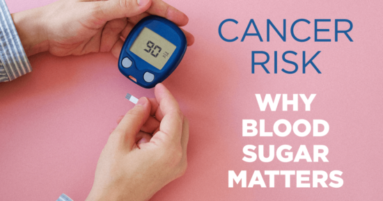 Cancer Risk – Why Blood Sugar Matters