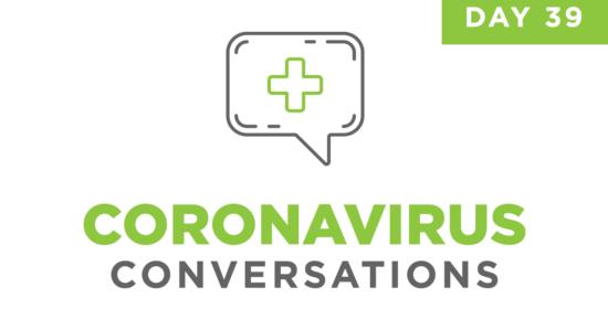 Coronavirus Conversations – Day 39