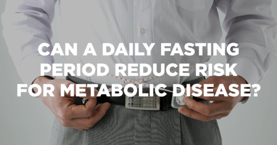 Can a Daily Fasting Period Reduce Risk for Metabolic Disease?