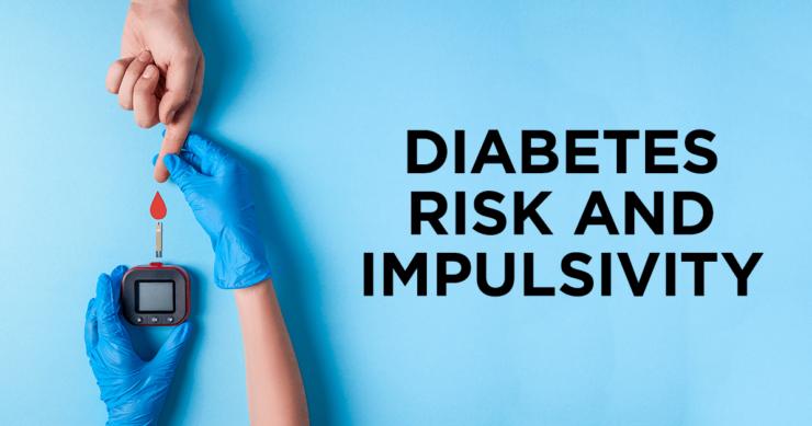 Diabetes Risk and Impulsivity