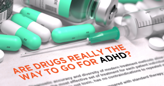 Are Drugs Really The Way To Go For ADHD?