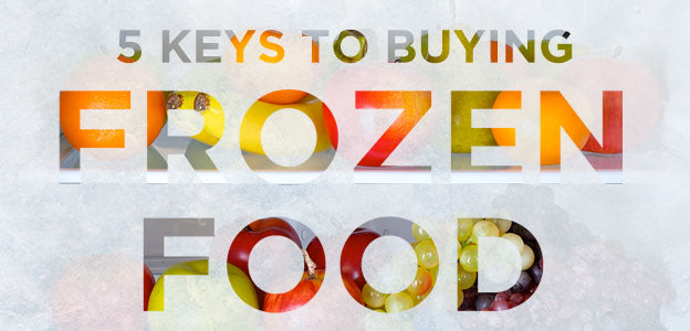 The 5 Keys to Buying Frozen Food