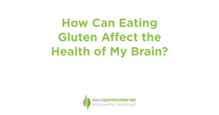 How Can Eating Gluten Affect the Health of My Brain?