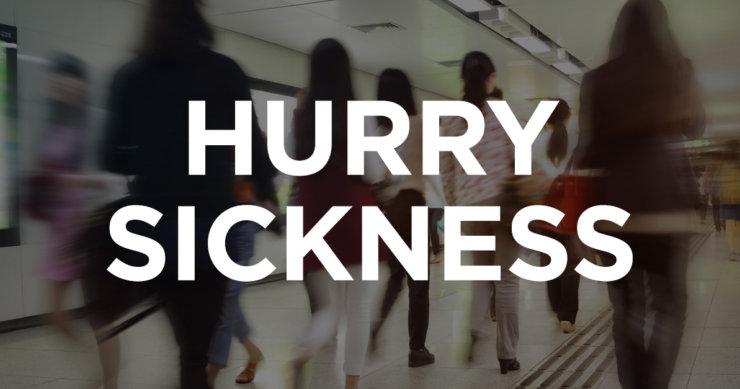 "How ""Hurry Sickness"" Threatens Health"