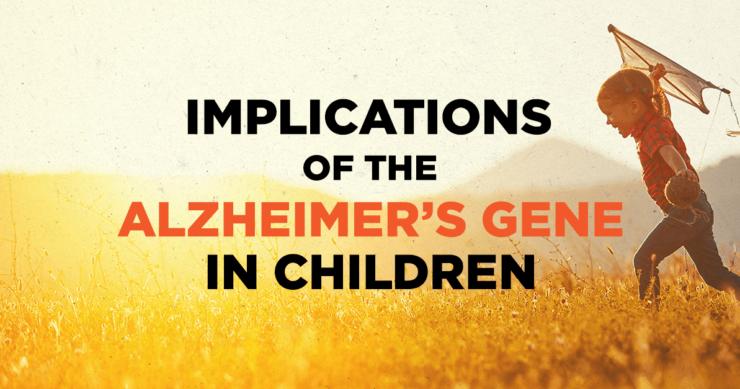 """Implications of the """"Alzheimer's Gene"""" in Children"""