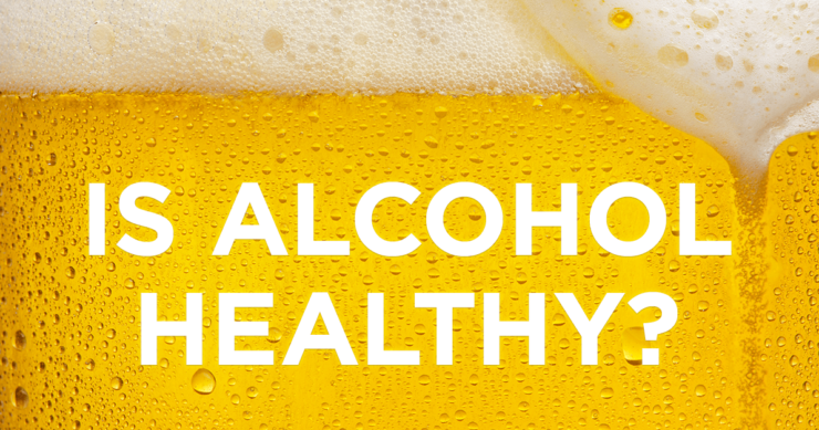 Alcohol – A Healthy Choice? (How Much and Which Type)