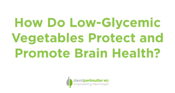 How Do Low-Glycemic Vegetables Protect and Promote Brain Health?
