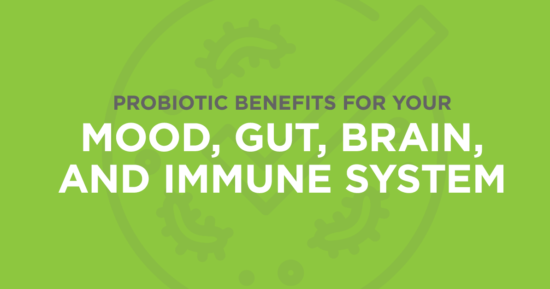 Benefits of Probiotics for your Mood, Gut, and Immune System