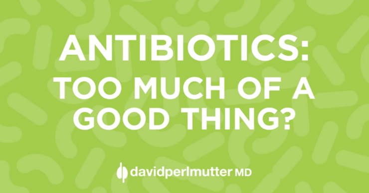 Antibiotics: Too Much of a Good Thing?