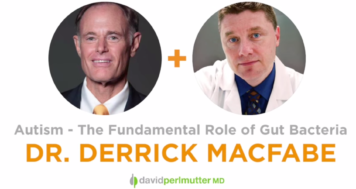 The Empowering Neurologist – David Perlmutter, MD and Dr. Derrick MacFabe
