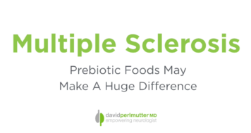 Multiple Sclerosis – Prebiotic Foods May Make a Huge Difference