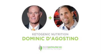 The Empowering Neurologist – David Perlmutter, MD and Dr. Dominic D'Agostino