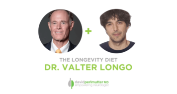 The Empowering Neurologist – David Perlmutter, MD, and Dr. Valter Longo