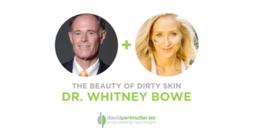 The Empowering Neurologist – David Perlmutter, MD and Dr. Whitney Bowe