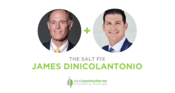 The Empowering Neurologist – David Perlmutter, MD and Dr. James DiNicolantonio