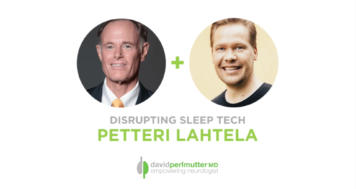 The Empowering Neurologist – David Perlmutter, MD and Petteri Lahtela