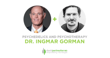 The Empowering Neurologist: Psychedelics & Psychotherapy – David Perlmutter, M.D. and Dr. Ingmar Gorman