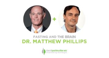 The Empowering Neurologist – David Perlmutter, M.D. and Dr. Matthew Phillips