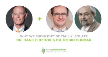 The Empowering Neurologist – David Perlmutter, M.D., and Drs. Danilo Bzdok and Robin Dunbar