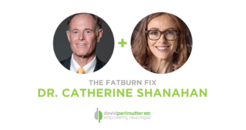 The Empowering Neurologist – David Perlmutter, M.D., and Dr. Catherine Shanahan
