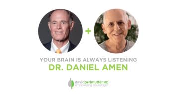 The Empowering Neurologist – David Perlmutter, M.D. and Dr. Daniel Amen
