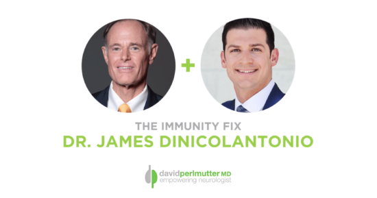 The Empowering Neurologist – David Perlmutter, M.D. and Dr. James DiNicolantonio