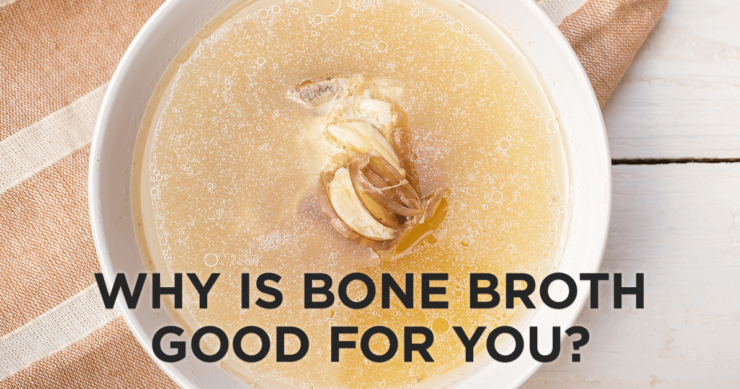 Why is Bone Broth Good for You?