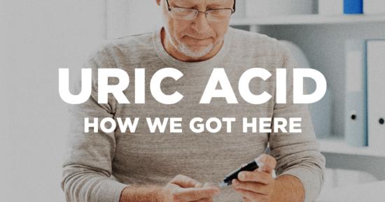 Uric Acid – How We Got Here