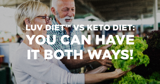 The LUV Diet  vs. the Ketogenic Diet—You Can Have It Both Ways